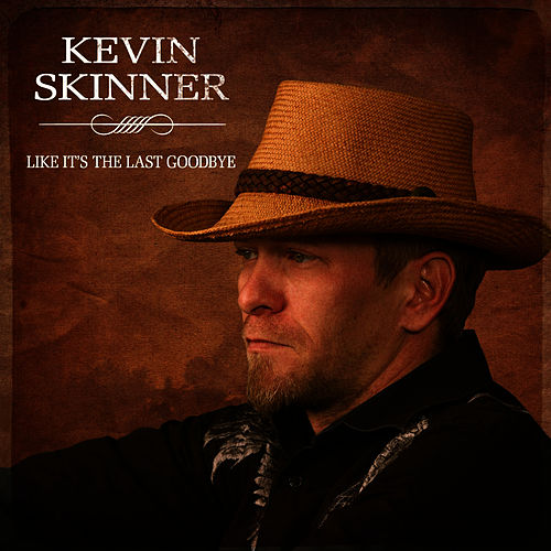 Like It's The Last Goodbye by Kevin Skinner