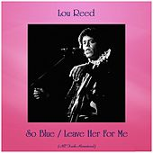 So Blue / Leave Her For Me (Remastered 2019) de Lou Reed