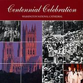 Washington National Cathedral: Centennial Celebration by Various Artists