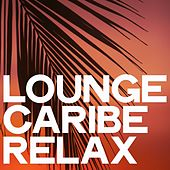 Lounge Caribe Relax by Various Artists