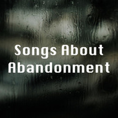 Songs About Abandonment di Various Artists