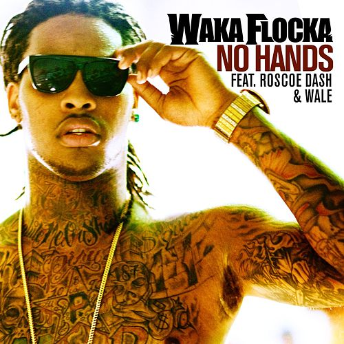 No Hands [feat. Roscoe Dash and Wale] by Waka Flocka Flame