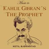 Music to Kahlil Gibran´s the Prophet by Ketil Bjørnstad