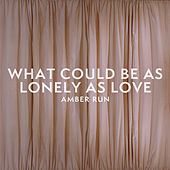 What Could Be as Lonely as Love by Amber Run