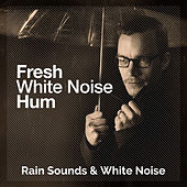 Fresh White Noise Hum by Rain Sounds and White Noise