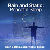 Rain and Static: Peaceful Sleep by Rain Sounds and White Noise