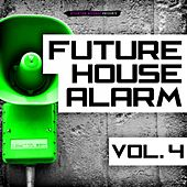 Future House Alarm, Vol. 4 von Various Artists