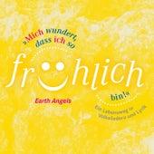 Mich wundert, dass ich so fröhlich bin: Ein Lebensweg in Volksliedern und Lyrik by The Earth Angels