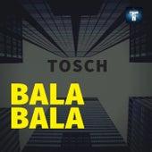 Bala Bala de Tosch