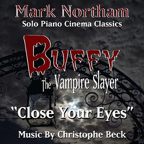'Close Your Eyes' from the TV Series 'Buffy The Vampire Slayer' (Christophe Beck) by Mark Northam