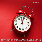 Best Songs For Alarm Clock Music by DJ Wake Up