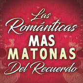 Las Romanticas Mas Matonas Del Recuerdo by Various Artists