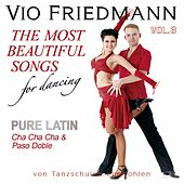 The Most Beautiful Songs For Dancing - Pure Latin Vol. 3 Cha Cha Cha & Paso Doble von Vio Friedmann