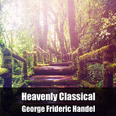Heavenly Classical George Frideric Handel by George Frideric Handel