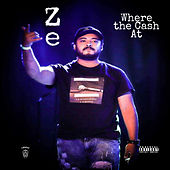Where the Cash At by ZE