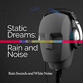 Static Dreams: Rain and Noise by Rain Sounds and White Noise