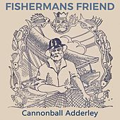 Fishermans Friend von Cannonball Adderley