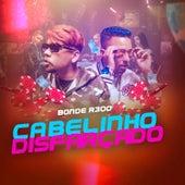 Cabelinho Disfarçado by Bonde R300
