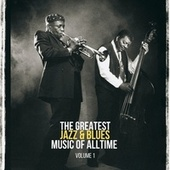 The Greatest Jazz & Blues Music of Alltime, Vol. 1 by Louis Armstrong