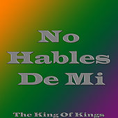No Hables De Mi by King Of Kings