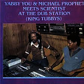 Yabby You Prophet Meet The Scientist at The Dub Station by Scientist