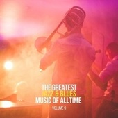The Greatest Jazz & Blues Music of Alltime, Vol. 9 von Various Artists