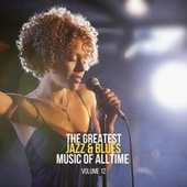 The Greatest Jazz & Blues Music of Alltime, Vol. 12 by Various Artists