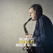 The Greatest Jazz & Blues Music of Alltime, Vol. 7 de Various Artists