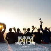 The Greatest Jazz & Blues Music of Alltime, Vol. 13 by Various Artists
