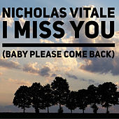 I Miss You (Baby Please Come Back) von Nicholas Vitale