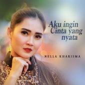 Aku Ingin Cinta Yang Nyata by Nella Kharisma