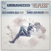 Helpless (I Don't Know What to Do Without You) (The Diego Barrera & Tanner Josh Mason Remixes) by Urbanized
