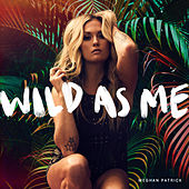 Wild As Me by Meghan Patrick