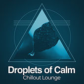 Droplets of Calm by Chillout Lounge