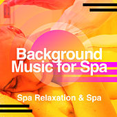 Background Music for Spa by Spa Relaxation