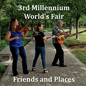 Friends and Places by 3rd Millennium World's Fair