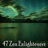47 Zen Enlighteners von Lullabies for Deep Meditation