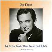 Talk To Your Heart / I Love You so Much It Hurts (All Tracks Remastered) de Ray Price