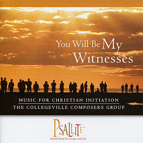 You Will Be My Witnesses - Music for Christian Initiation by The Collegeville Composers Group