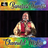 Banarasi Thumris de Channulal Mishra