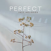 Perfect Jazz Melodies von Chilled Jazz Masters