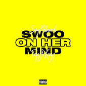 Swoo On Her Mind (feat. TrapGoKrazy) by SwagHollywood