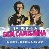 Na Pepeka Sem Camisinha de Dj Gabriel do Borel