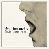 Never Listen To Me - 7 inch by The Thermals