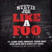 Like a Foo (Remix) [feat. Larry June, Chippass, Young Chop, Semi Auto CEC & Birch Boy Barie] von Stevie Joe