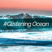 #Glistening Ocean von The Ocean Waves Sounds