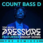 Too Much Pressure (The Remixes) by Count Bass D