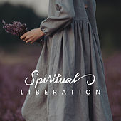 Spiritual Liberation (From Stress, Anxiety, Negative Emotions, Irritability and Pain) by Ambient Music Therapy