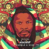 Humble & Wise by King Ital Rebel