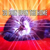 39 Rain Upon the Home by Rain Sounds and White Noise